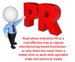 Industrial PR as a cost-effective way to regrow manufacturing-based businesses by working with specialist trade and technical media